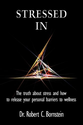 Stressed In: The Truth About Stress and How to Release Your Personal Barriers to Wellness - Robert C. Bornstein