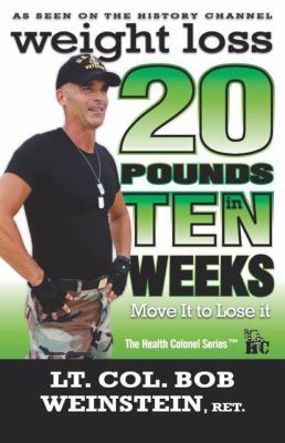 Weight Loss - Twenty Pounds in Ten Weeks - Move It to Lose It : Take back control of your weight. A no-nonsense, straightforward, weight los - Bob Weinstein; Joseph R. Weinstein