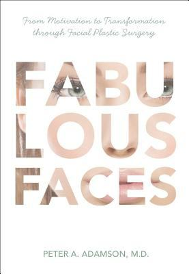 Fabulous Faces: From Motivation to Transformation Through Facial Plastic Surgery - Dr. Peter A. Adamson