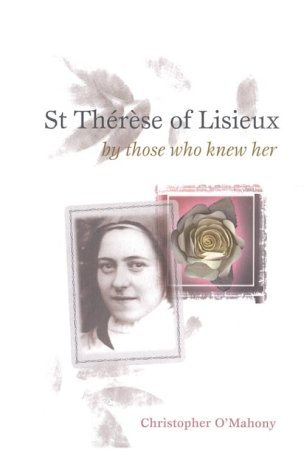 St. Therese of Lisieux by Those Who Knew Her (Testimonies from the Process of Beatification) - Christopher O'Mahony