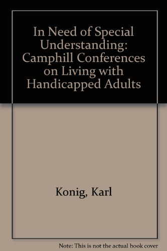 In Need of Special Understanding: Camphill Conferences on Living with Handicapped Adults - Konig, Karl