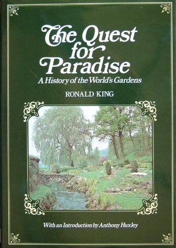 Quest for Paradise: History of the World's Gardens - King, Ronald