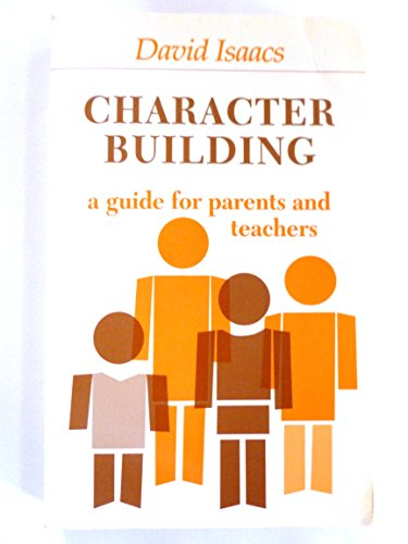 Character Building : A Guide for Parents and Teachers - David Isaacs
