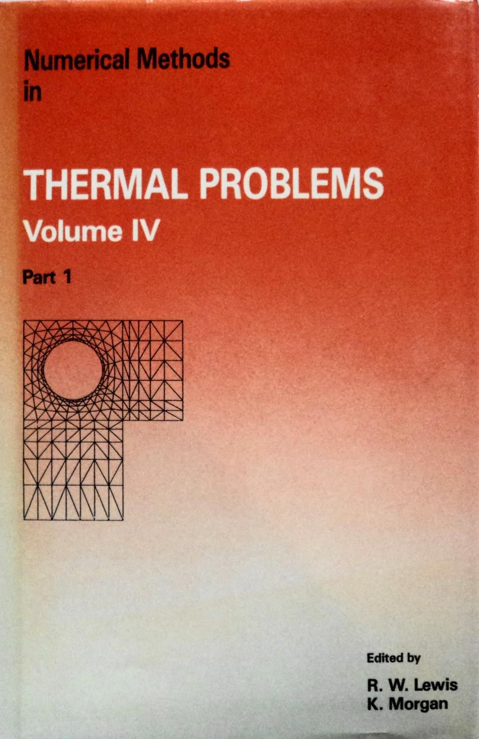 Numerical Methods in Thermal Problems: Volume IV, Part 1 & 2 (Proceedings of the Fourth International Conference held in Swansea, U.K. on 15th-18th July 1985) - Lewis, R. W.; Morgan, K.