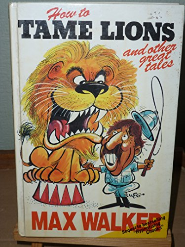 How to Tame Lions and Other Great Tales - Max Walker