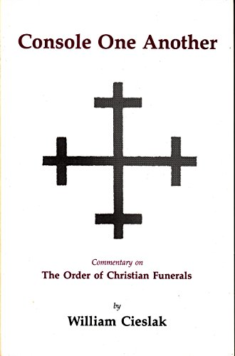 Console One Another: The Order of Christian Funerals  a Commentary - William Cieslak