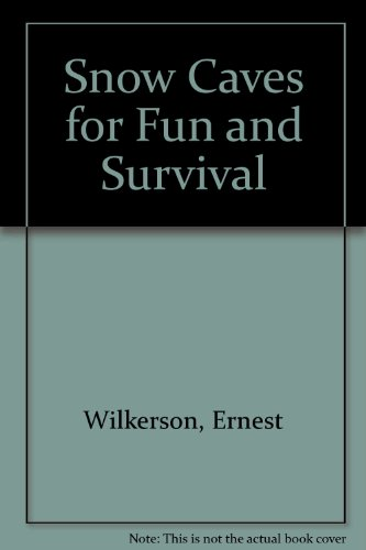 Snow Caves for Fun and Survival - Ernest Wilkerson