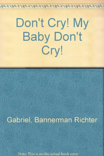 Don't Cry! My Baby Don't Cry! - Gabriel Bannerman-Richter