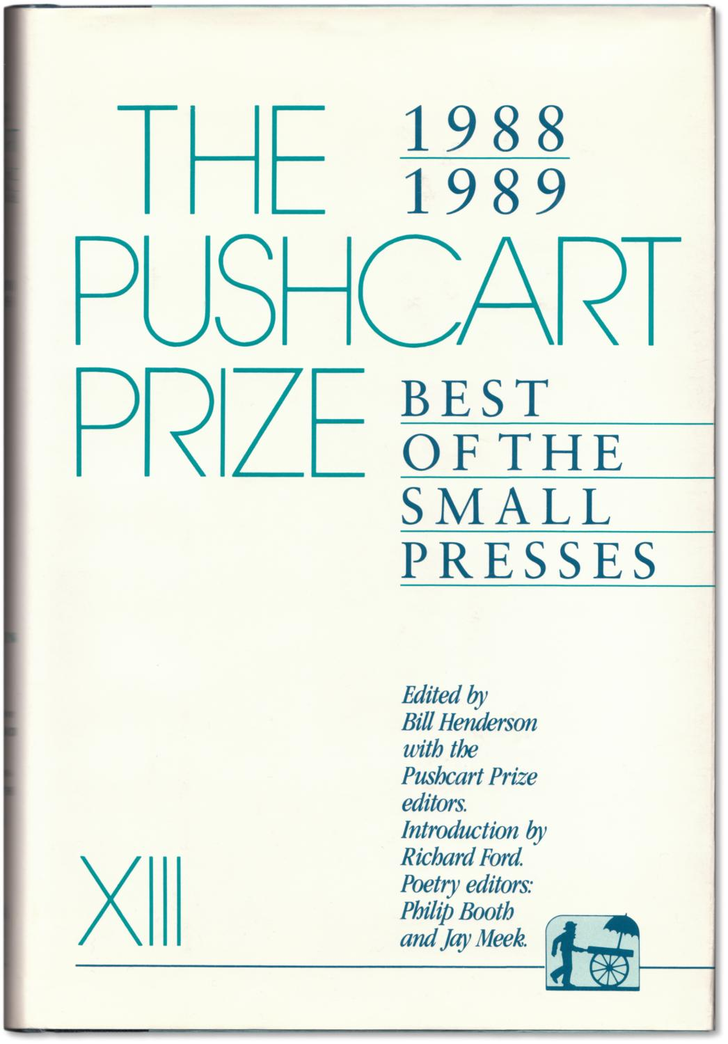 The Pushcart Prize XIII. - HENDERSON, Bill, editor. (Signed by 8 contributors including: Richard Ford, Rick Bass, Tess Gallagher, Joy Harjo, Ed Hirsch, William Kittredge, Yusef Komunyakaa and Francine Prose).