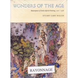 Wonders of the Age: Masterpieces of Early Safavid Painting 1501 - 1576 - Welch Stuart Cary