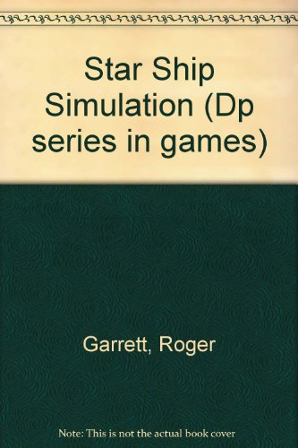 The complete Star Ship: A simulation project (DP series in games ; no. 1) - Roger Garrett