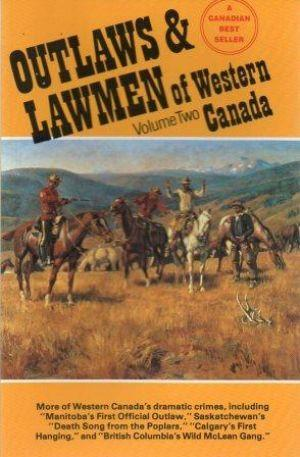 OUTLAWS & LAWMEN OF WESTERN CANADA Volume Two - Various