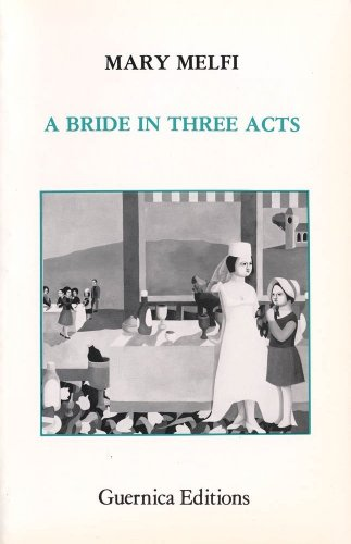 A Bride In Three Acts (Essential Poets Series 17) - Mary Melfi
