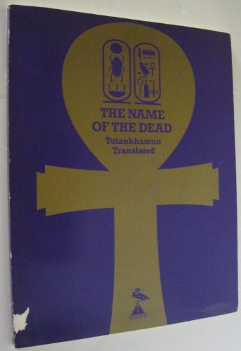 The Name of the Dead : Tutankhamun Translated - D. Kolos; Hany Assaad