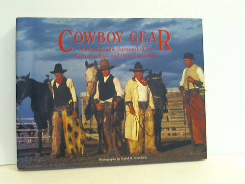 Cowboy Gear. A photographic portrayal of the Early Cowboys and their Equipment - Stoecklein, David R.