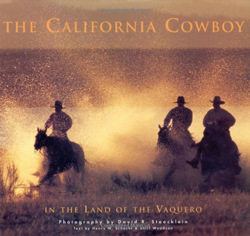 California Cowboy: In the Land of the Vaquero - David R Stoecklein
