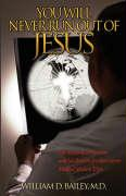 You Will Never Run Out of Jesus - Bailey, William D.
