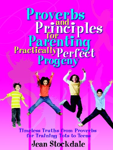 Proverbs and Principles for Parenting Practically Perfect Progeny - Jean Stockdal