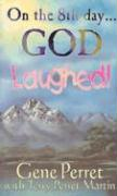 On the 8th Day . . . God Laughed!