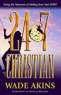 Be a 24/7 Christian: Living the Adventure of Making Jesus Your Lord