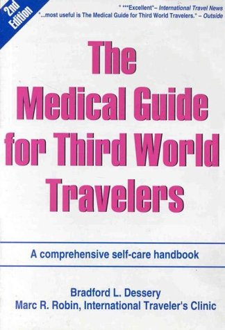 The Medical Guide for Third World Travelers : A Comprehensive Self-Care Handbook - Marc R. Robin; Bradford L. Dessery