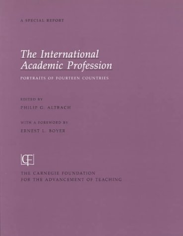 The International Academic Profession: Portraits of Fourteen Countries (Special Report (Carnegie Foundation for the Advancement of Teaching) - Philip G. Altbach