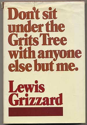 Don't Sit Under The Grits Tree With Anyone Else But Me - Lewis Grizzard