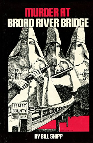 Murder at Broad River Bridge: A True Story of Murder and the Ku Klux Klan - Bill Shipp