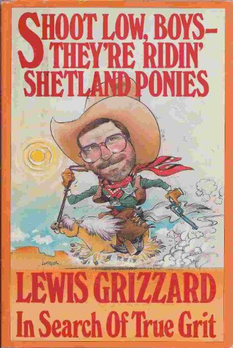 Shoot Low, Boys - They're Ridin' Shetland Ponies : In Search of True Grit - Lewis Grizzard