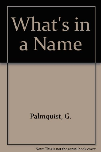 Whats in a Name?: Over 1500 Names and Their Meanings - Gayle Palmquist; John Hartzell