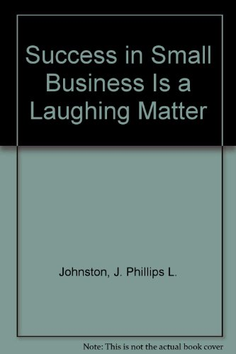 Success in Small Business Is a Laughing Matter - J. Phillips L. Johnston