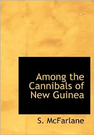 Among the Cannibals of New Guinea