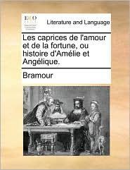 Les Caprices de L'Amour Et de La Fortune, Ou Histoire D'Amlie Et Anglique.