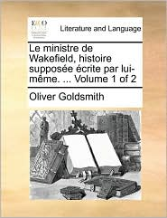 Le Ministre de Wakefield, Histoire Suppose Crite Par Lui-Mme. ... Volume 1 of 2