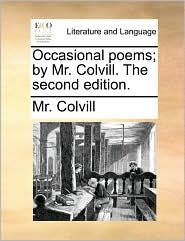 Occasional Poems; By Mr. Colvill. the Second Edition.