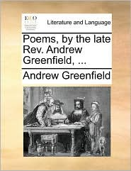 Poems, by the Late REV. Andrew Greenfield, ...