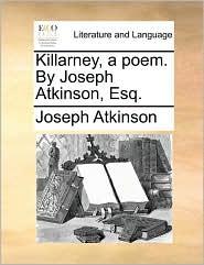 Killarney, a Poem. by Joseph Atkinson, Esq.