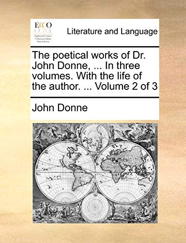 The poetical works of Dr. John Donne, . In three volumes. With the life of the author. . Volume 2 of 3 - John Donne