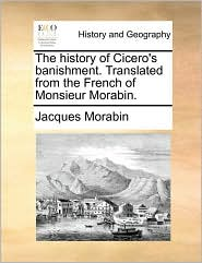 The History of Cicero's Banishment. Translated from the French of Monsieur Morabin.