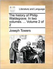 The History of Philip Waldegrave. in Two Volumes. ... Volume 2 of 2