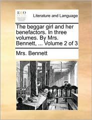 The Beggar Girl and Her Benefactors. in Three Volumes. by Mrs. Bennett, ... Volume 2 of 3