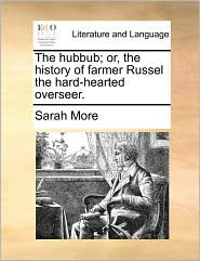 The Hubbub; Or, the History of Farmer Russel the Hard-Hearted Overseer.