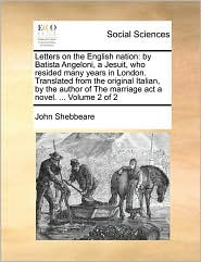 Letters on the English Nation: By Batista Angeloni, a Jesuit, Who Resided Many Years in London. Translated from the Original Italian, by the Author o