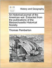 An Historical Journal of the American War. Extracted from the Publications of the Massachusetts Historical Society.