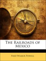 The Railroads of Mexico - Powell, Fred Wilbur