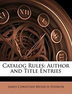 Catalog Rules: Author and Title Entries - Hanson, James Christian Meinich