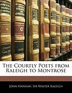 The Courtly Poets from Raleigh to Montrose - Hannah, John; Raleigh, Walter