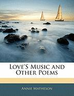 Love's Music and Other Poems - Matheson, Annie