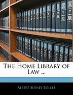 The Home Library of Law ... - Bolles, Albert Sidney