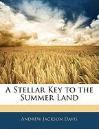 A Stellar Key to the Summer Land - Davis, Andrew Jackson